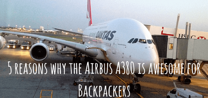 5 reasons why the Airbus A380 is awesome for Backpackers