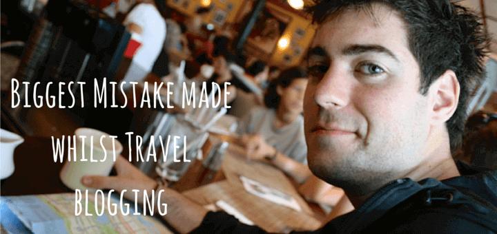 Biggest Mistake made whilst Travel blogging