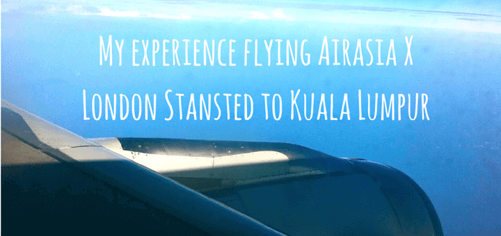 My experience flying Airasia X London Stansted to Kuala Lumpur