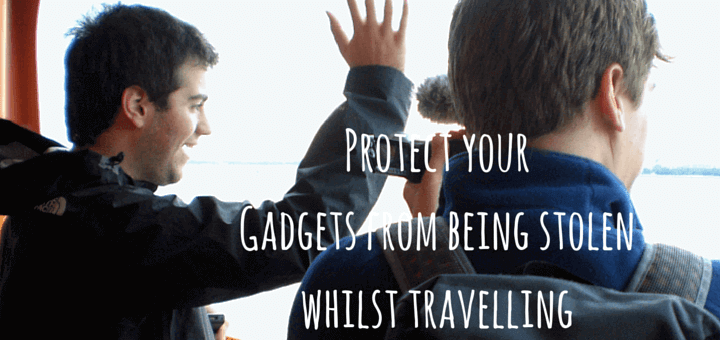 Protect your Gadgets from being stolen whilst travelling