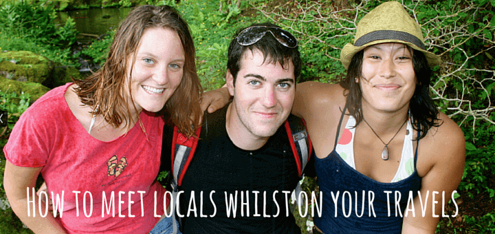 How to meet locals whilst on your travels
