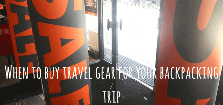 When to buy travel gear for your backpacking trip