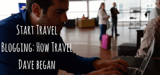 Start Travel Blogging: How Travel Dave began