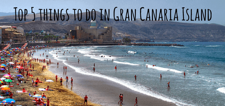 Top 5 things to do in Gran Canaria Island