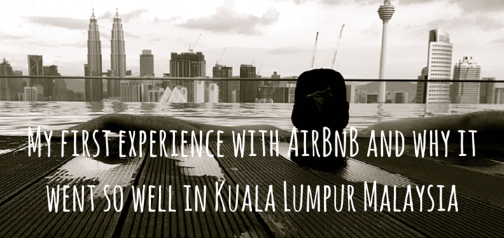My first experience with AirBnB and why it went so well in Kuala Lumpur Malaysia