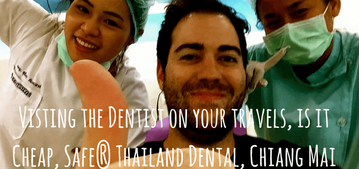 Visting the Dentist on your travels, is it Cheap, Safe? Thailand Dental, Chiang Mai