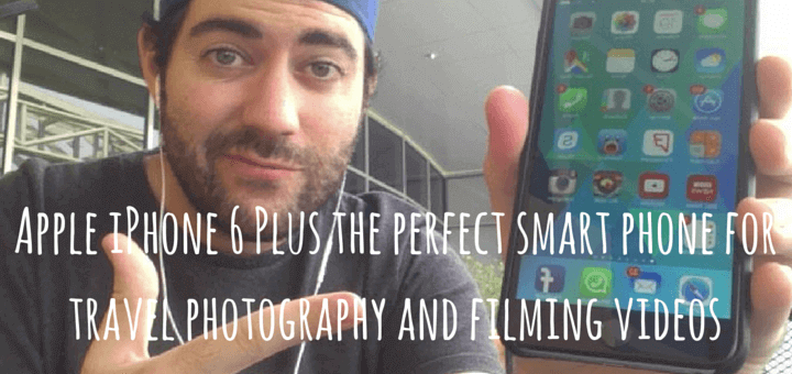 Apple iPhone 6 Plus the perfect smart phone for travel photography and filming videos
