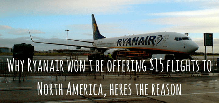 Why Ryanair won't be offering $15 flights to North America, heres the reason