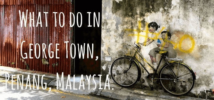 Top 5 Budget travel tips for things to do in George Town, Penang, Malaysia