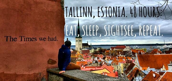 Tallinn, Estonia. 48 hours: Eat, Sleep, Sightsee, Repeat.