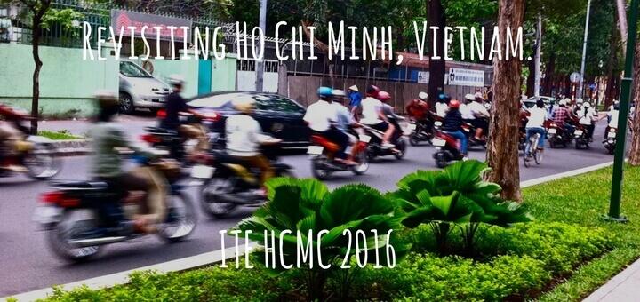 ITE HCMC 2016: Revisiting Ho Chi Minh, Vietnam.