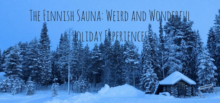 Finnish Sauna: Weird and Wonderful Holiday Experiences