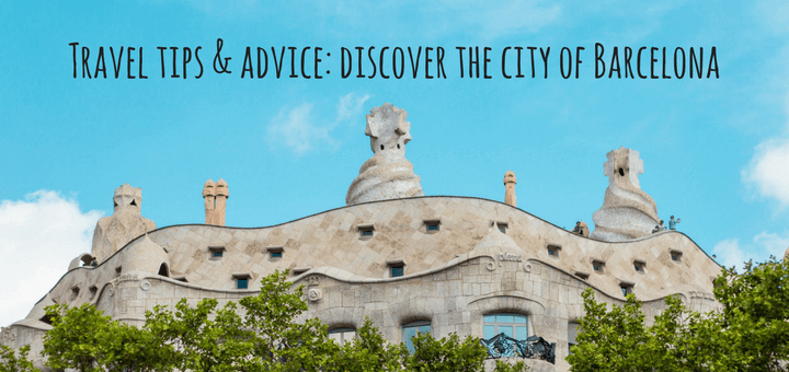 Travel tips & advice to discovering the city of Barcelona