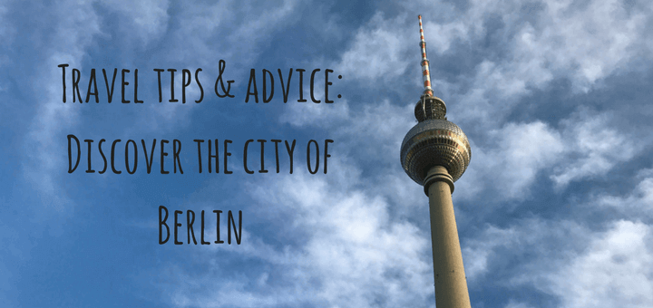 Travel tips & advice Discover the city of Berlin