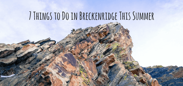 7 Things to Do in Breckenridge This Summer