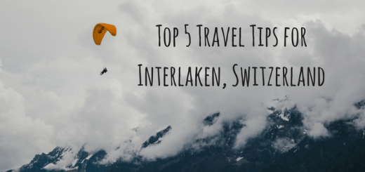 Top 5 Travel Tips for Interlaken, Switzerland