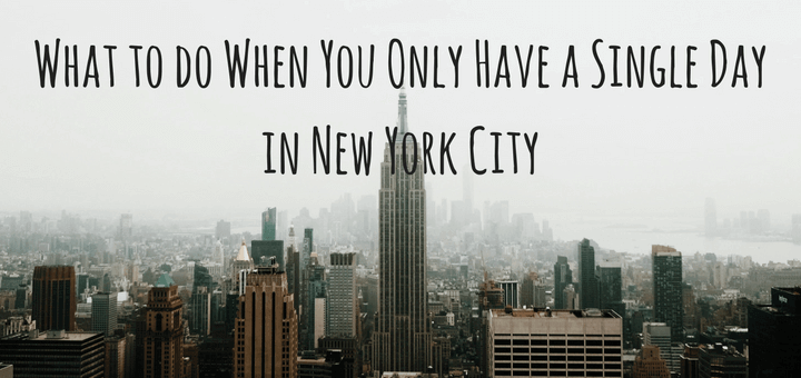 What to do When You Only Have a Single Day in New York City