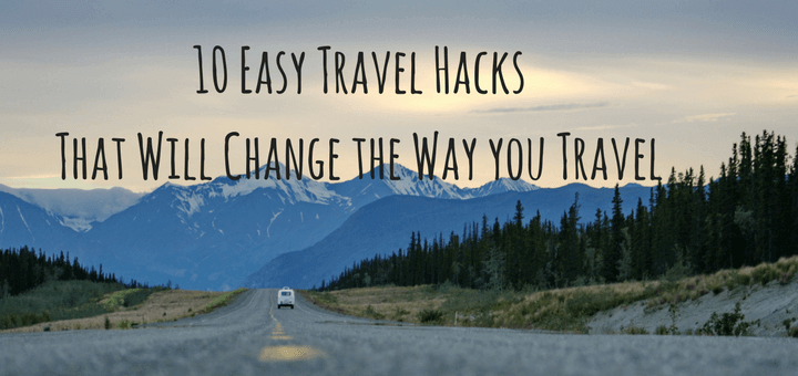 10 Easy Travel Hacks that will Change the Way you Travel