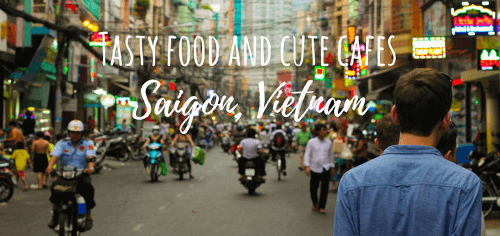 Tasty food spots and cute cafes in Saigon, Vietnam