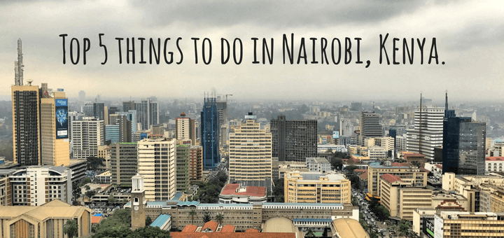 Top 5 things to do in Nairobi
