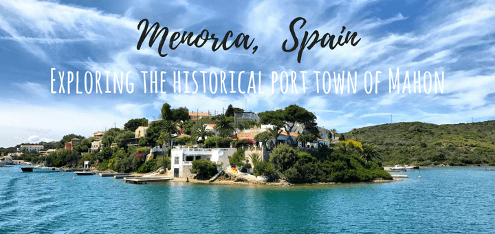 Menorca Exploring the historical port town of Mahon