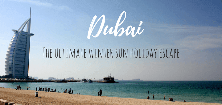What to do in Dubai - the ultimate winter sun holiday escape