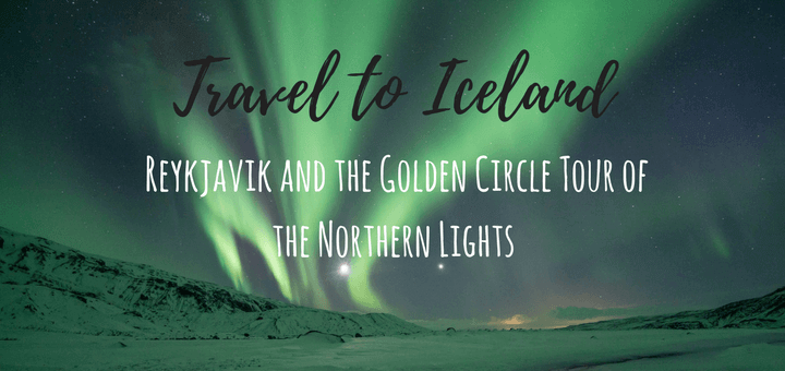 Travel to Iceland: Reykjavik and the Golden Circle Tour of the Northern Lights