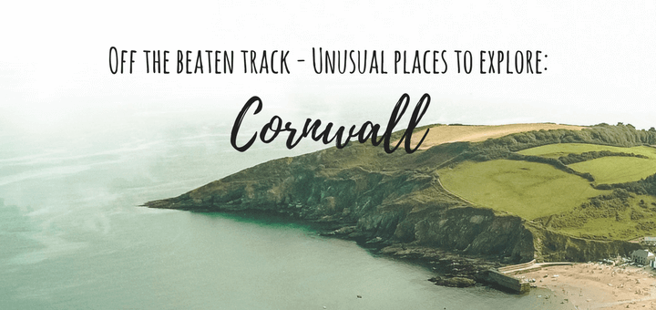 Off the beaten track: Unusual places to explore in Cornwall