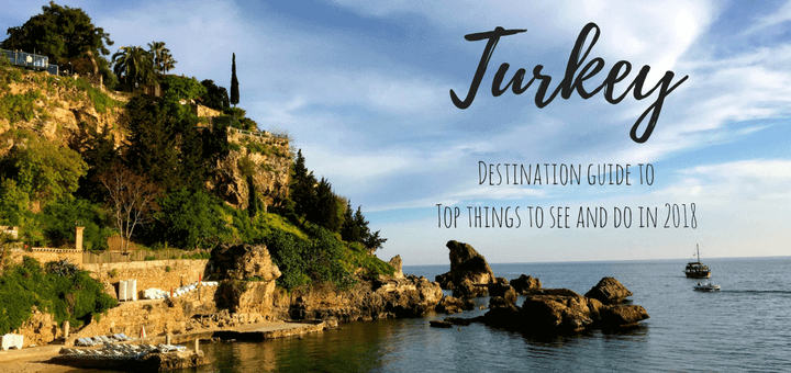 Turkey destination guide to top things to see and do in 2018
