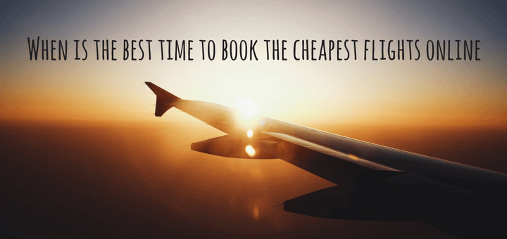When is the best time to book the cheapest flights online