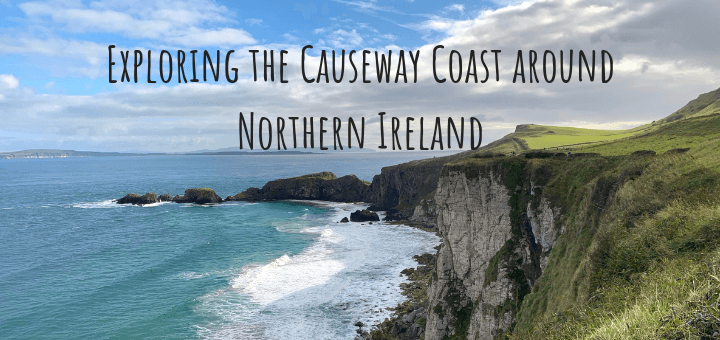 Exploring the Causeway Coastal route around Northern Ireland