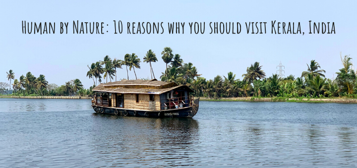 Human by Nature: 10 reasons why you should visit Kerala, India
