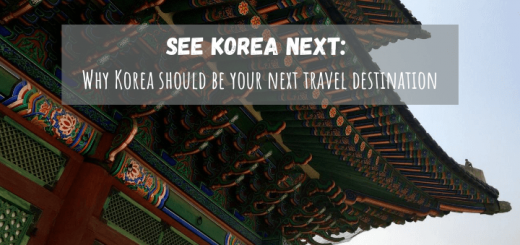 See Korea Next: Why Korea should be your next travel destination