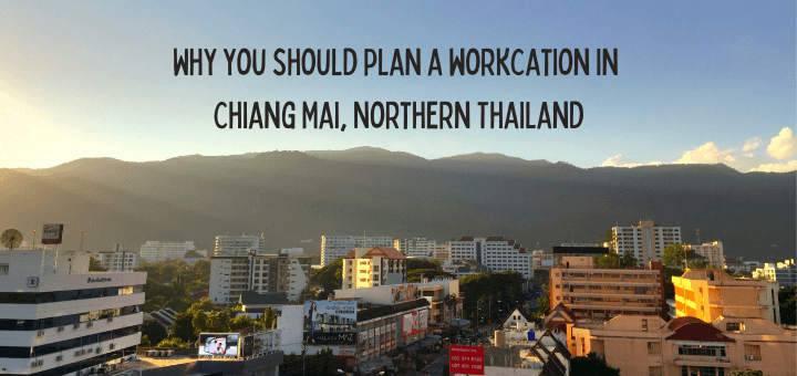 Why you should plan a workcation in Chiang Mai, Northern Thailand