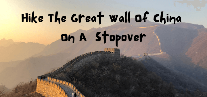 Hike The Great Wall Of China On A 72 hour Visa Free Stopover