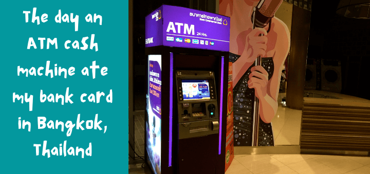 The day an ATM cash machine ate my bank card in Bangkok, Thailand